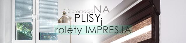 Promocja! na PLISY i rolety IMPRESJA do -30%